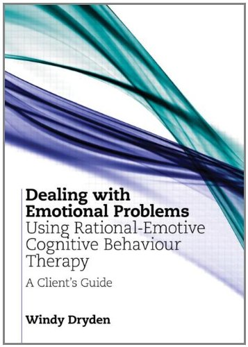 Dealing with Emotional Problems Using Rational-Emotive Cognitive Behaviour Therapy: A Client's Guide