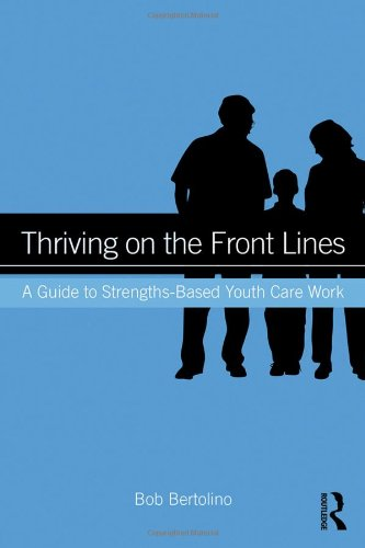 Thriving on the Front Lines: A Guide to Strengths-Based Youth Care Work