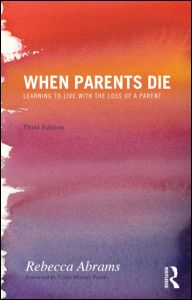 When Parents Die: Learning to Live with the Loss of a Parent: Third Edition