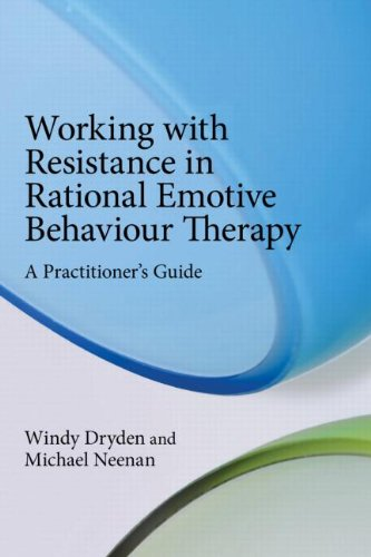 Working with Resistance in Rational Emotive Behaviour Therapy: A Practitioner's Guide