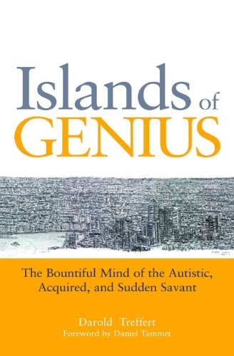 Islands of Genius: The Bountiful Mind of the Autistic Acquired and Sudden Savant