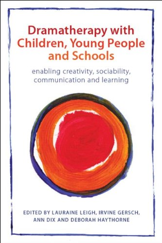 Dramatherapy with Children, Young People and Schools: Enabling Creativity, Sociability, Communication and Learning