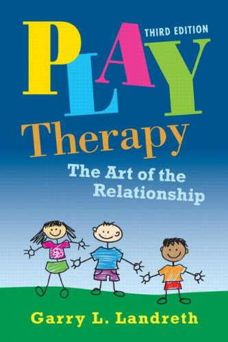 Play Therapy: The Art of the Relationship: Third Edition