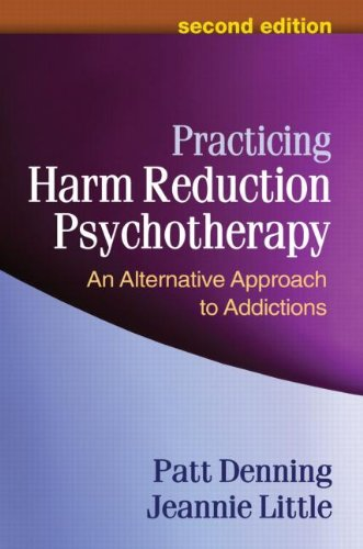 Practicing Harm Reduction Psychotherapy: An Alternative Approach to Addictions: Second Edition