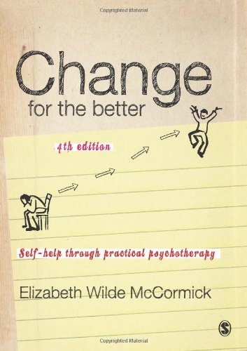 Change for the Better: Self-Help Through Practical Psychotherapy: Fourth Edition