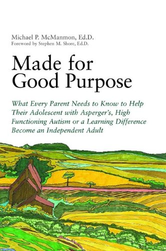 Made for Good Purpose: What Every Parent Needs to Know to Help Their Adolescent with Asperger's, High Functioning Autism or a Learning Difference Become an Independent Adult