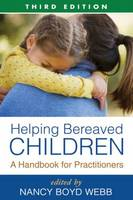 Helping Bereaved Children: A Handbook for Practitioners: Third Edition