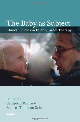 The Baby as Subject: Clinical Studies in Infant-Parent Therapy