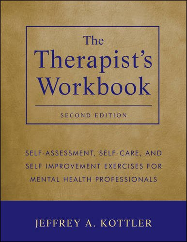 The Therapist's Workbook: Self-Assessment Self-Care and Self-Improvement Exercises for Mental Health Professionals: Second Edition