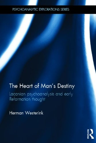 The Heart of Man's Destiny: Lacanian Psychoanalysis and Early Reformation Thought