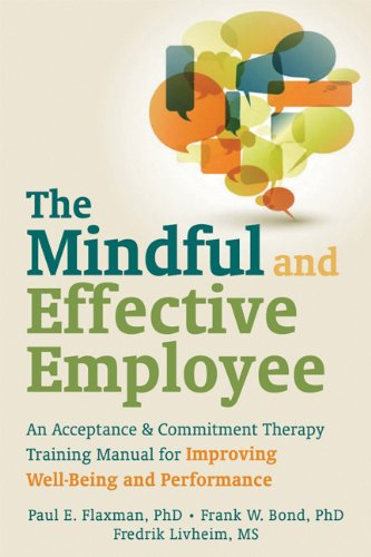 Mindful and Effective Employees: A Training Program for Maximizing Well-Being and Effectiveness Using Acceptance and Commitment Therapy