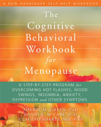 The Cognitive Behavioral Workbook for Menopause: A Step-By-Step Program for Overcoming Hot Flashes, Mood Swings, Insomnia, Anxiety, Depression and Other Symptoms