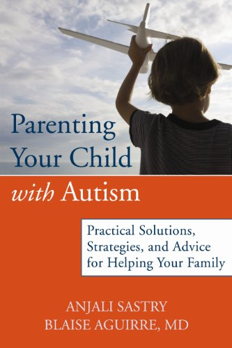 Parenting Your Child Through the Challenges of Autism: Understand Autism Spectrum Disorder, Navigate Treatment Options, and Become Your Child's Best Advocate