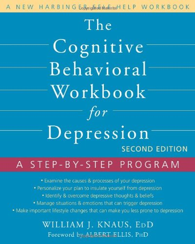 The Cognitive Behavioral Workbook for Depression: A Step-by-Step Program: Second Edition