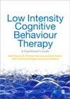 Low Intensity Cognitive Behavioural Therapy: A Practitioner's Guide