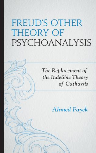 Freud's Other Theory of Psychoanalysis: The Replacement for the Indelible Theory of Catharsis