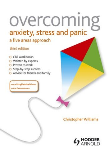 Overcoming Anxiety, Stress, and Panic: A Five Areas Approach: Third Edition