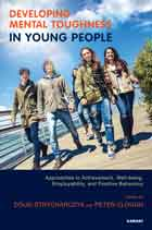 Developing Mental Toughness in Young People: Approaches to Achievement, Well-being, Employability, and Positive Behaviour