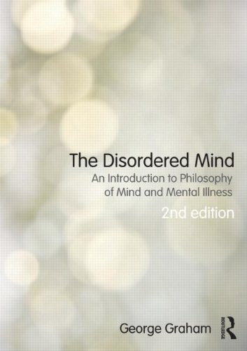 The Disordered Mind: An Introduction to Philosophy of Mind and Mental Illness: Second Edition