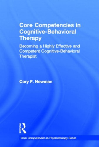 Core Competencies in Cognitive-Behavioral Therapy: Becoming a Highly Effective and Competent Cognitive-Behavioral Therapist
