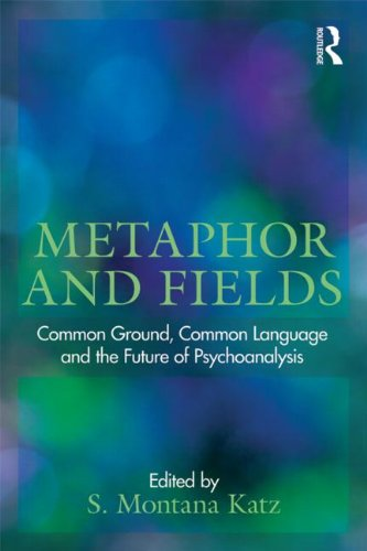 Metaphor and Fields: Common Ground, Common Language, and the Future of Psychoanalysis