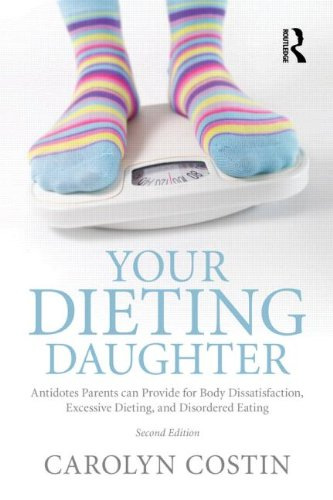Your Dieting Daughter: Antidotes Parents Can Provide for Body Dissatisfaction, Excessive Dieting, and Disordered Eating: Second Edition