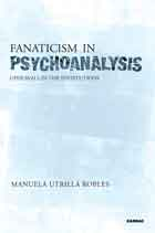 Fanaticism in Psychoanalysis: Upheavals in the Institutions