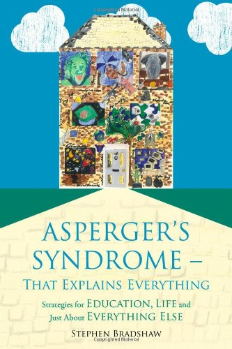 Asperger's Syndrome - That Explains Everything: An Attempt to Explain Some of Everything in an Education, Social and Life Setting