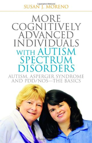 More Cognitively Advanced Individuals with Autism Spectrum Disorders: Autism, Asperger Syndrome and PDD/NOS - The Basics: Second Edition