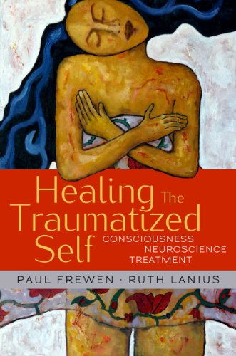 Healing the Traumatized Self: Consciousness, Neuroscience, and Treatment