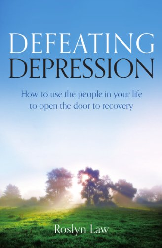 Defeating Depression: How to Use the People in Your Life to Open the Door to Recovery