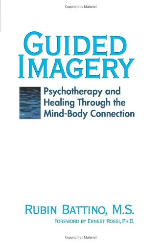 Guided Imagery: Psychotherapy and Healing Through the Mind-Body Connection