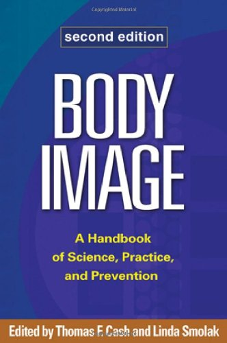 Body Image: A Handbook of Science, Practice, and Prevention: Second Edition