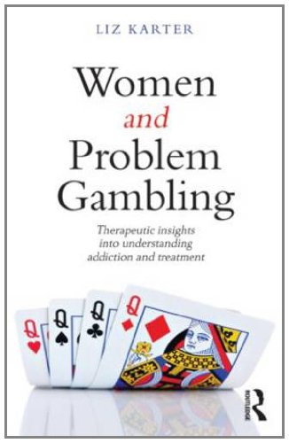 Women and Problem Gambling: Therapeutic Insights into Understanding Addiction and Treatment
