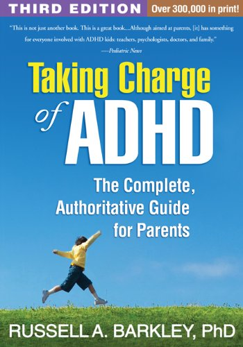 Taking Charge of ADHD: The Complete, Authoritative Guide for Parents: Third Edition