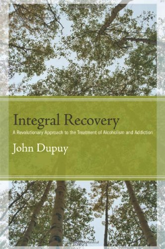 Integral Recovery: A Revolutionary Approach to the Treatment of Alcoholism and Addiction