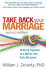 Take Back Your Marriage: Sticking Together in a World that Pulls Us Apart: Second Edition