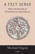 A Felt Sense: More Explorations of Psychoanalysis and Kabbalah
