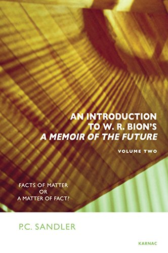 An Introduction to W.R. Bion's <i>A Memoir of the Future</i>: Volume Two: Facts of Matter or a Matter of Fact?