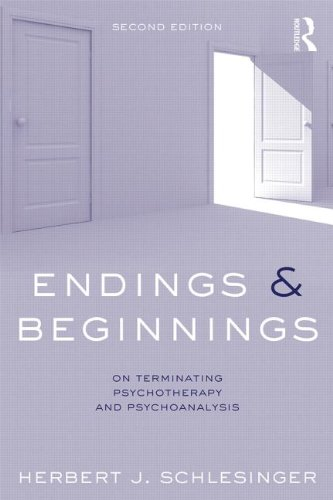 Endings and Beginnings: On Terminating Psychotherapy and Psychoanalysis: Second Edition