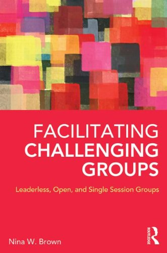 Facilitating Challenging Groups: Leaderless, Open, and Single-Session Groups