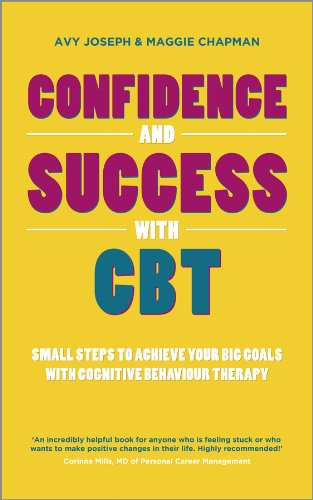 Confidence and Success with CBT: Small Steps to Achieve Your Big Goals with Cognitive Behaviour Therapy