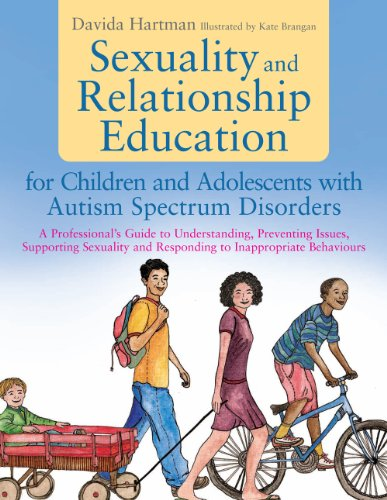 Sexuality and Relationship Education for Children and Adolescents with Autism Spectrum Disorders: A Professional's Guide to Understanding, Preventing Issues, Supporting Sexuality and Responding to Inappropriate Behaviours