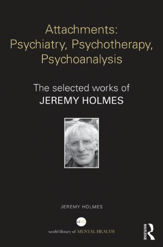 Attachment, Psychiatry, Psychotherapy, Psychoanalysis: Selected Papers of Jeremy Holmes