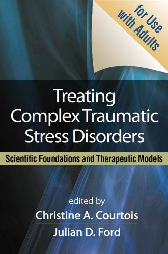 Treating Complex Traumatic Stress Disorders: Scientific Foundations and Therapeutic Models
