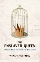 The Enslaved Queen: A Memoir about Electricity and Mind Control