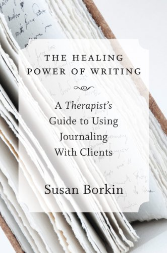 Healing Power of Writing: A Therapist's Guide to Using Journaling with Clients