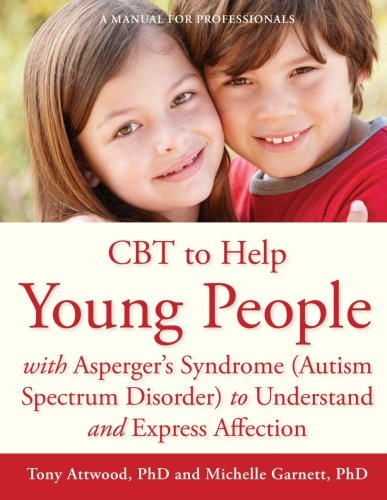 CBT to Help Young People with Asperger's Syndrome or Mild Autism to Understand and Express Affection: A Manual for Professionals