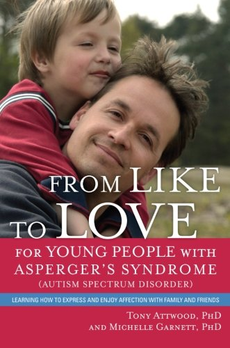 From Like to Love for Young People with Asperger's Syndrome or Mild Autism: Learning How to Express and Enjoy Affection with Family and Friends