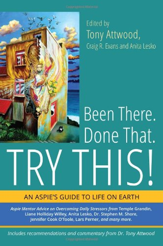 Been There. Done That. Try This!: An Aspinaut's Guide to Life on Earth